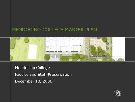 MENDOCINO COLLEGE MASTER PLAN Mendocino College Faculty and Staff Presentation December 10, 2008.