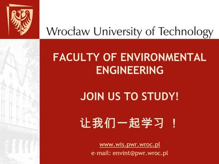 FACULTY OF ENVIRONMENTAL ENGINEERING JOIN US TO STUDY! 让我们一起学习 !