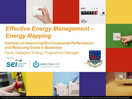 Insert logo here Effective Energy Management – Energy Mapping Seminar on Improving Environmental Performance and Reducing Costs in Business Paula Gallagher.