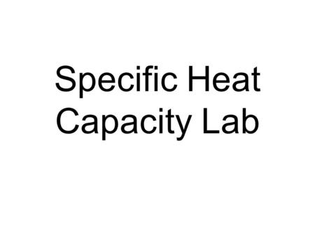 Specific Heat Capacity Lab. I.Title: Specific Heat Capacity Lab II.Purpose: To determine the specific heat capacity of the metal washer and identify the.