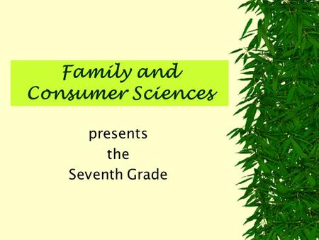 Family and Consumer Sciences presents the Seventh Grade.