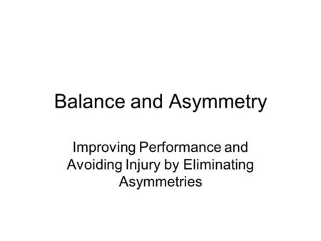 Balance and Asymmetry Improving Performance and Avoiding Injury by Eliminating Asymmetries.