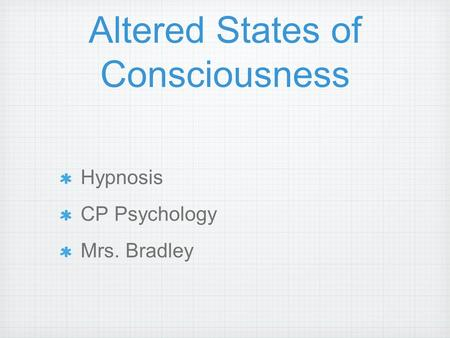 Altered States of Consciousness Hypnosis CP Psychology Mrs. Bradley.