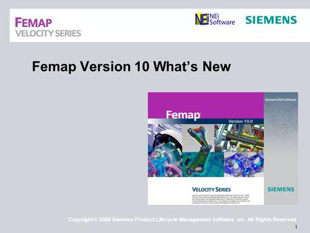1 Copyright © 2008 Siemens Product Lifecycle Management Software, Inc. All Rights Reserved Femap Version 10 What's New.