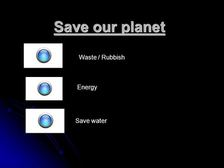 Save our planet Waste / Rubbish Energy Save water.