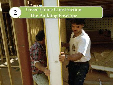 Green Home Design – The Building Envelope 2 Green Home Construction – The Building Envelope 2.