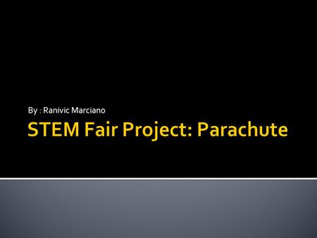 By : Ranivic Marciano.  The goal of this project is to construct a parachute that will not only stay in the air the longest, but also be the closest.