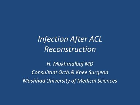Infection After ACL Reconstruction H. Makhmalbaf MD Consultant Orth.& Knee Surgeon Mashhad University of Medical Sciences.