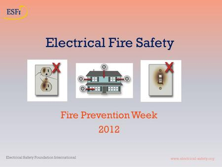 Www.electrical-safety.org Electrical Fire Safety Fire Prevention Week 2012 Electrical Safety Foundation International.