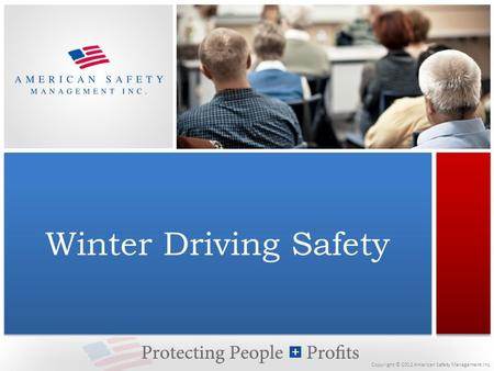 Copyright © 2012 American Safety Management Inc. Winter Driving Safety.