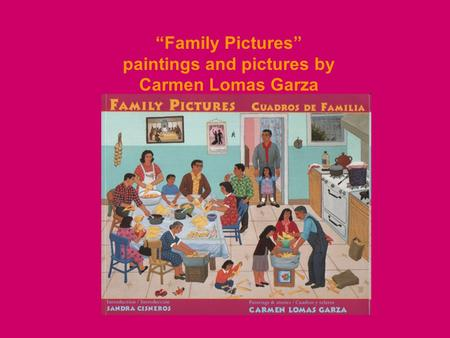 """Family Pictures"" paintings and pictures by Carmen Lomas Garza."