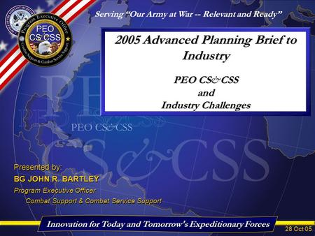 2005 Advanced Planning Brief to Industry PEO CS&CSS <strong>and</strong> Industry Challenges Develop, Produce, Field, <strong>and</strong> Sustain – Safe, Reliable, Suitable, <strong>and</strong> Effective.