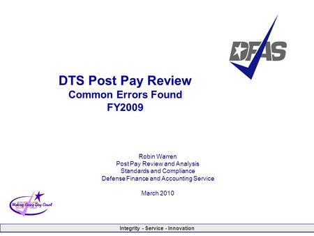 Integrity - Service - Innovation DTS Post Pay Review Common Errors Found FY2009 Robin Warren Post Pay Review and Analysis Standards and Compliance Defense.
