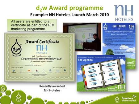 1 d 2 w Award programme Example: NH Hoteles Launch March 2010 All users are entitled to a certificate as part of the PR/ marketing programme. Recently.