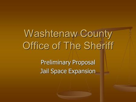 Washtenaw County Office of The Sheriff Preliminary Proposal Jail Space Expansion.