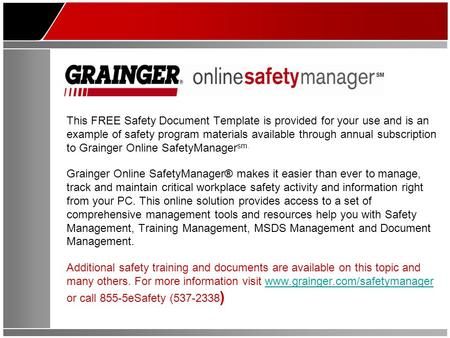 This FREE Safety Document Template is provided for your use and is an example of safety program materials available through annual subscription to Grainger.