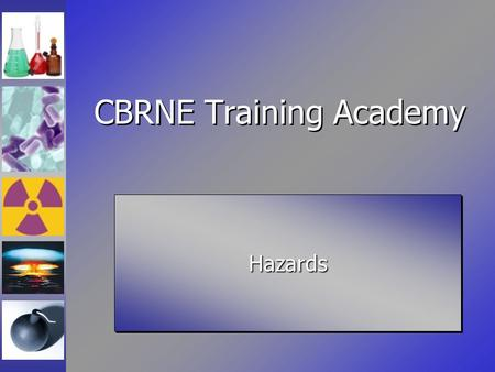 "CBRNE Training Academy HazardsHazards. Lecture Goals Define what a hazard is Define ""all hazards"" approach Describe where hazards exist Explain hazard."
