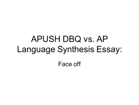APUSH DBQ vs. AP Language Synthesis Essay: Face off.