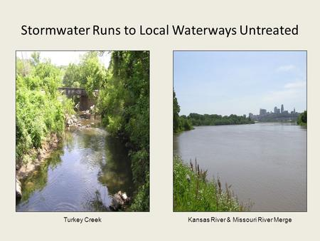 Stormwater Runs to Local Waterways Untreated Turkey CreekKansas River & Missouri River Merge.