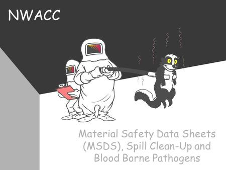 NWACC Material Safety Data Sheets (MSDS), Spill Clean-Up and Blood Borne Pathogens.