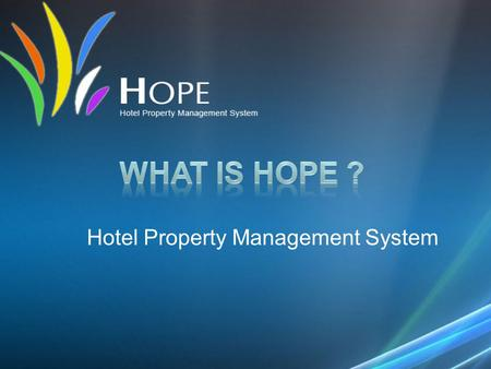 Hotel Property Management System. HOPE is a Fully web based and centralize system ( Access from anywhere with any device )