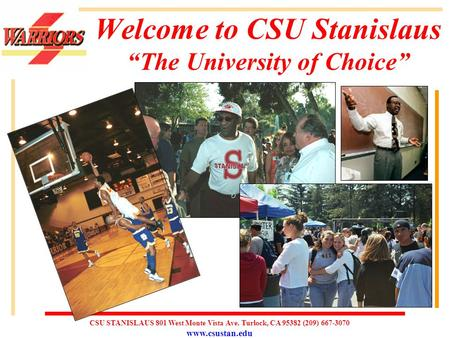 "CSU STANISLAUS 801 West Monte Vista Ave. Turlock, CA 95382 (209) 667-3070 www.csustan.edu Welcome to CSU Stanislaus ""The University of Choice"""