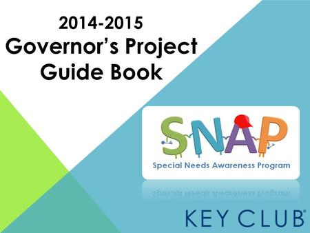 2014-2015 Governor's Project Guide Book. SNAP- What is it? SNAP stands for Special Needs Awareness Programs Any service project Key Clubbers perform with.