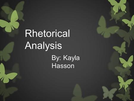 Rhetorical Analysis By: Kayla Hasson. What is the intended purpose?