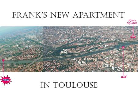 Frank's new apartment In TOULOUSE old new town square.