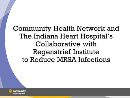 Community Health Network and The Indiana Heart Hospital's Collaborative with Regenstrief Institute to Reduce MRSA Infections.