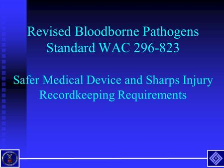 Revised Bloodborne Pathogens Standard WAC 296-823 Safer Medical Device and Sharps Injury Recordkeeping Requirements.
