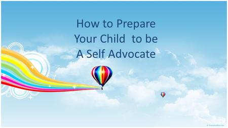 How to Prepare Your Child to be A Self Advocate. Would You Consider this Child be a Successful?? Went away to college Graduated with a BA in four years.