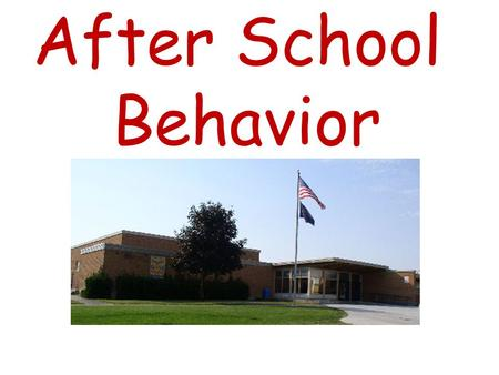 After School Behavior. What does Be Respectful look like and sound like after school? Follow direction the first time. Place Picture here of example of.