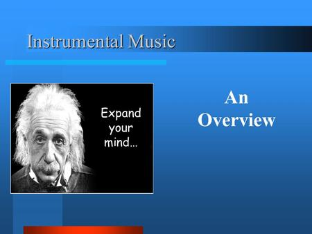 Instrumental Music Expand your mind… An Overview.