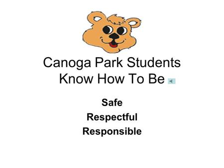 Canoga Park Students Know How To Be Safe Respectful Responsible.