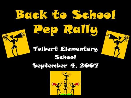 Back to School Pep Rally Tolbert Elementary School September 4, 2007.