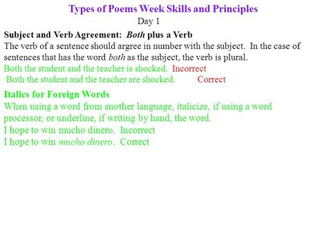 Types of Poems Week Skills and Principles Day 1 Subject and Verb Agreement: Both plus a Verb The verb of a sentence should argree in number with the subject.