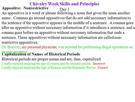Chivalry Week Skills and Principles Day 1 Appositive: Nonrestrictive An appositive is a word or phrase following a noun that gives the noun another name.