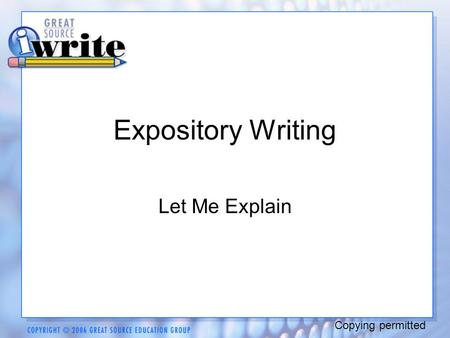 Expository Writing Let Me Explain Copying permitted.