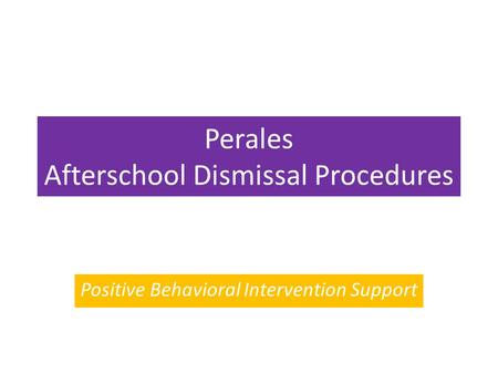 Perales Afterschool Dismissal Procedures Positive Behavioral Intervention Support.