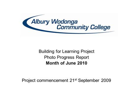 Building for Learning Project Photo Progress Report Month of June 2010 Project commencement 21 st September 2009.