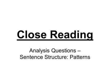 Close Reading Analysis Questions – Sentence Structure: Patterns.