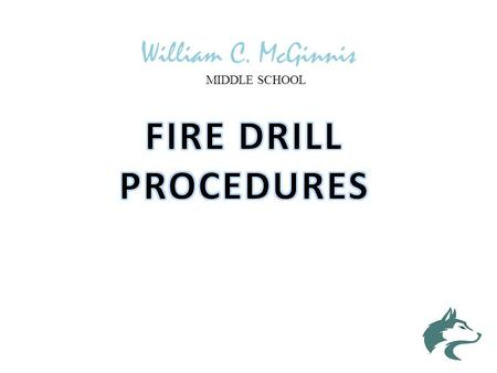 William C. McGinnis MIDDLE SCHOOL. Room TTO8 – Fire Drill Procedures Exit the room and go left down the spiral staircases. Once on State Street, turn.