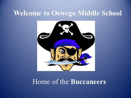 Welcome to Oswego Middle School Home of the Buccaneers.