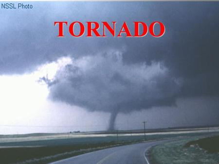 TORNADO Occur in many parts of the world Found most frequently in the United States east of the Rocky Mountains Most frequent during the spring and summer.