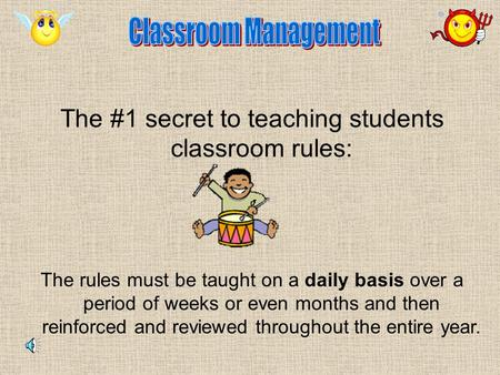 The #1 secret to teaching students classroom rules: The rules must be taught on a daily basis over a period of weeks or even months and then reinforced.