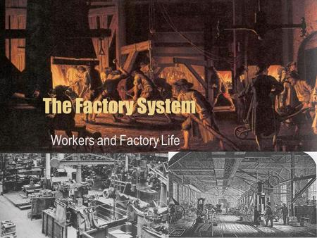 The Factory System Workers and Factory Life. Cottage Industries Before the Industrial Revolution began, people produced goods in their homes Individuals.