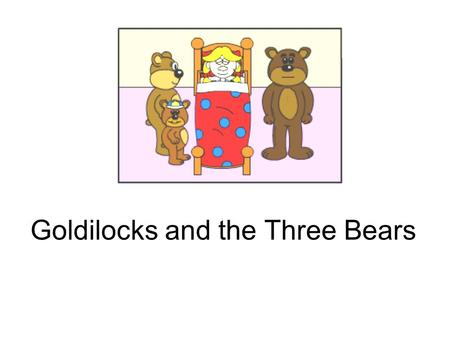 Goldilocks and the Three Bears. 2 Once upon a time there was a little girl called Goldilocks. She went for a walk in the woods. She was lost.