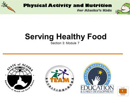1 Serving Healthy Food Section 3: Module 7. 2 Childcare Centers play a significant role in nutrition Head Starts in Alaska –Serve over 3,000 children.