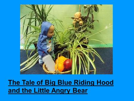 The Tale of Big Blue Riding Hood and the Little Angry Bear.